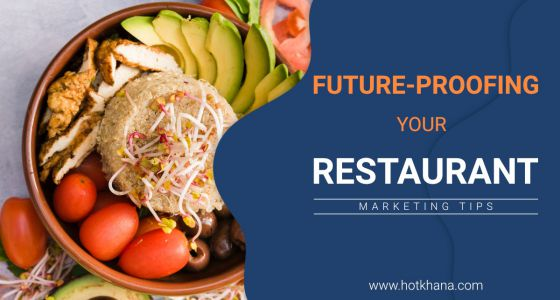 Marketing Tips for Future-Proofing Your Restaurant Business